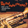 DO THAT MAKE YOU MAD? Brian Lynch/Tomonao Hara Quintet